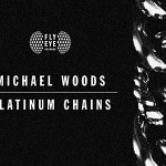 "Michael Woods' ""Platinum Chains"" Out Today on Flye Eye Records"