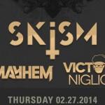 Skism, Mayhem, Victor Niglio @ UK Thursdays / Monarch Theatre - Thursday February 28, 2014