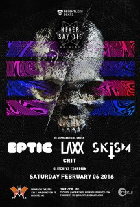 Never Say Die Tour ft Eptic, LAXX, & Skism on 02/06/16