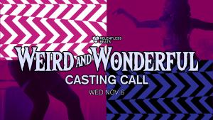 Weird & Wonderful Casting Call on 11/06/19
